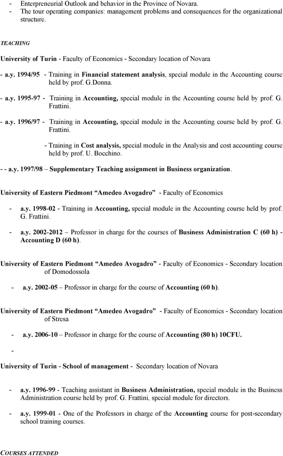 Donna. - a.y. 1995-97 - Training in Accounting, special module in the Accounting course held by prof. G. Frattini. - a.y. 1996/97 - Training in Accounting, special module in the Accounting course held by prof.