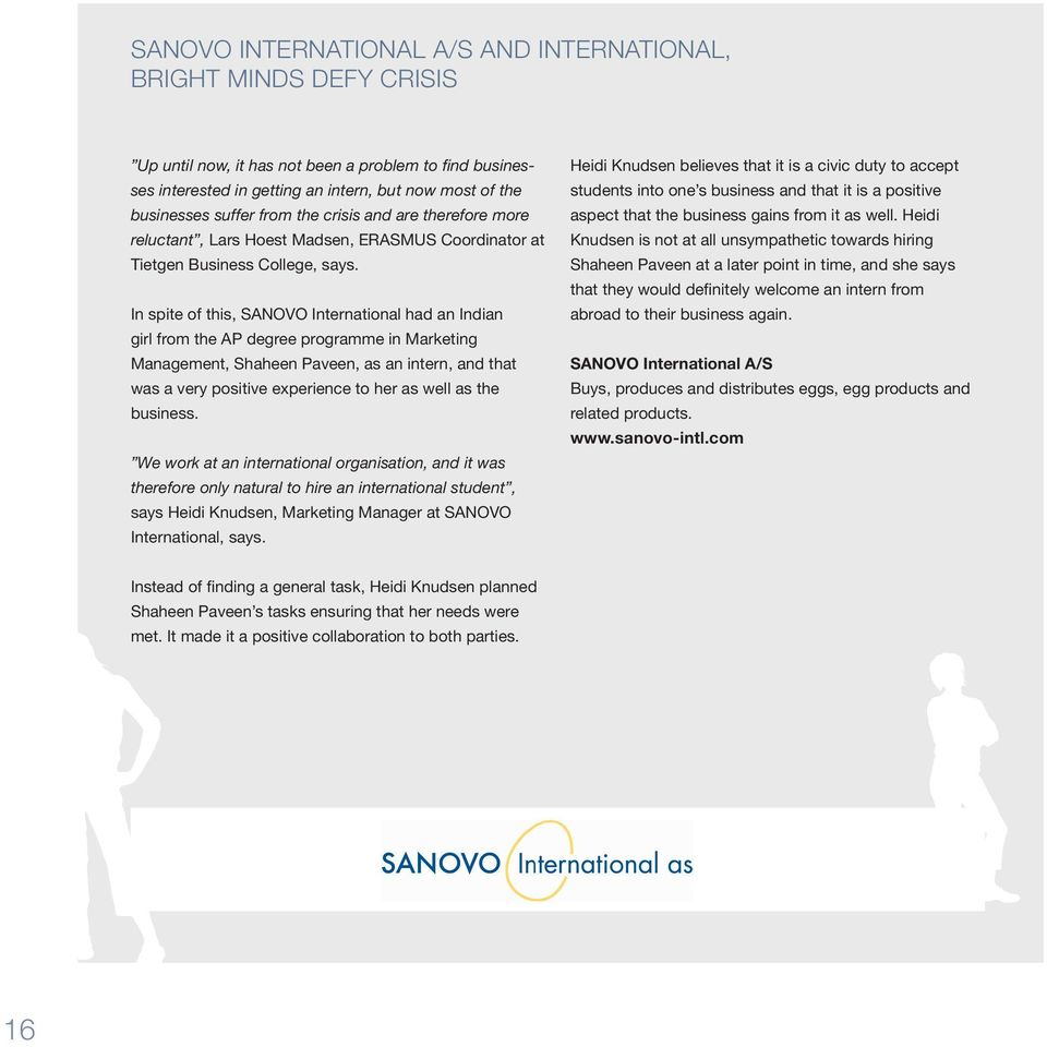 In spite of this, SANOVO International had an Indian girl from the AP degree programme in Marketing Management, Shaheen Paveen, as an intern, and that was a very positive experience to her as well as