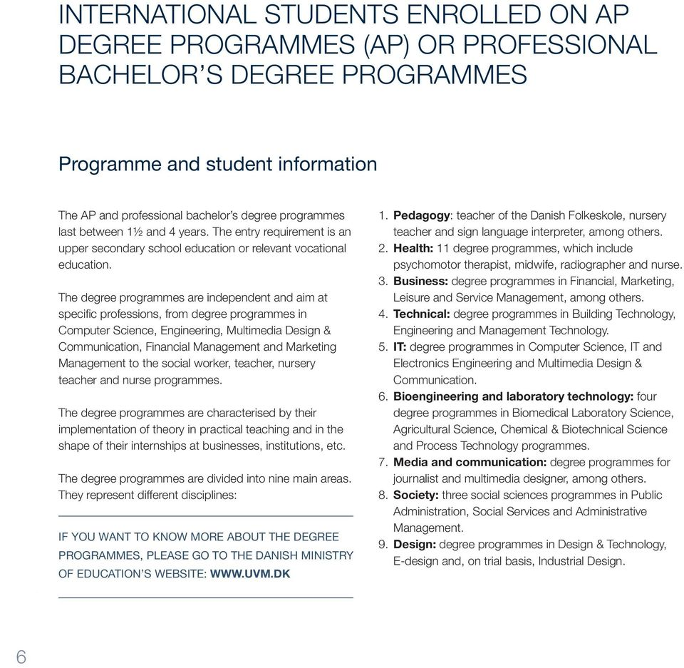The degree programmes are independent and aim at specific professions, from degree programmes in Computer Science, Engineering, Multimedia Design & Communication, Financial Management and Marketing