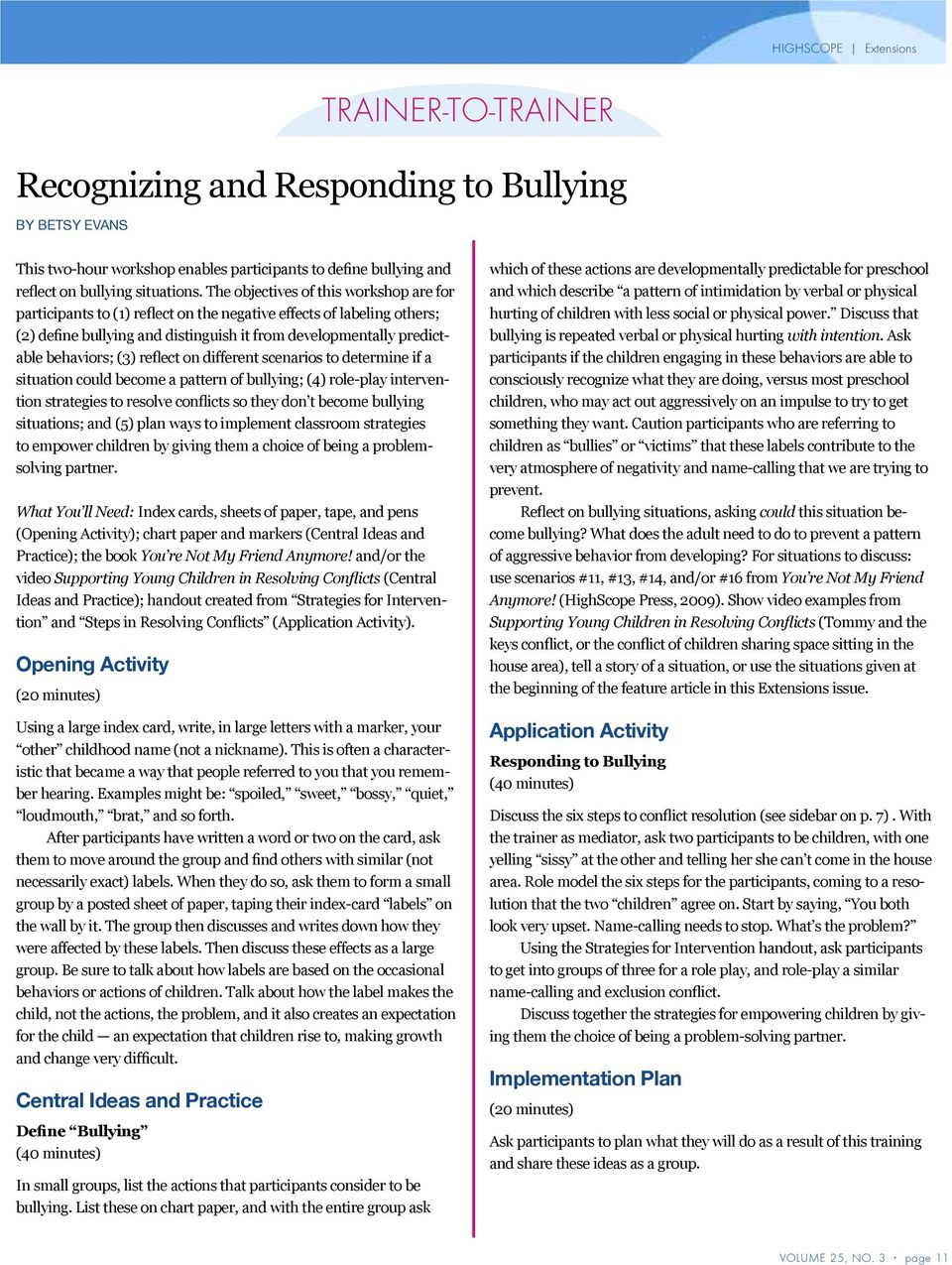 reflect on different scenarios to determine if a situation could become a pattern of bullying; (4) role-play intervention strategies to resolve conflicts so they don t become bullying situations; and