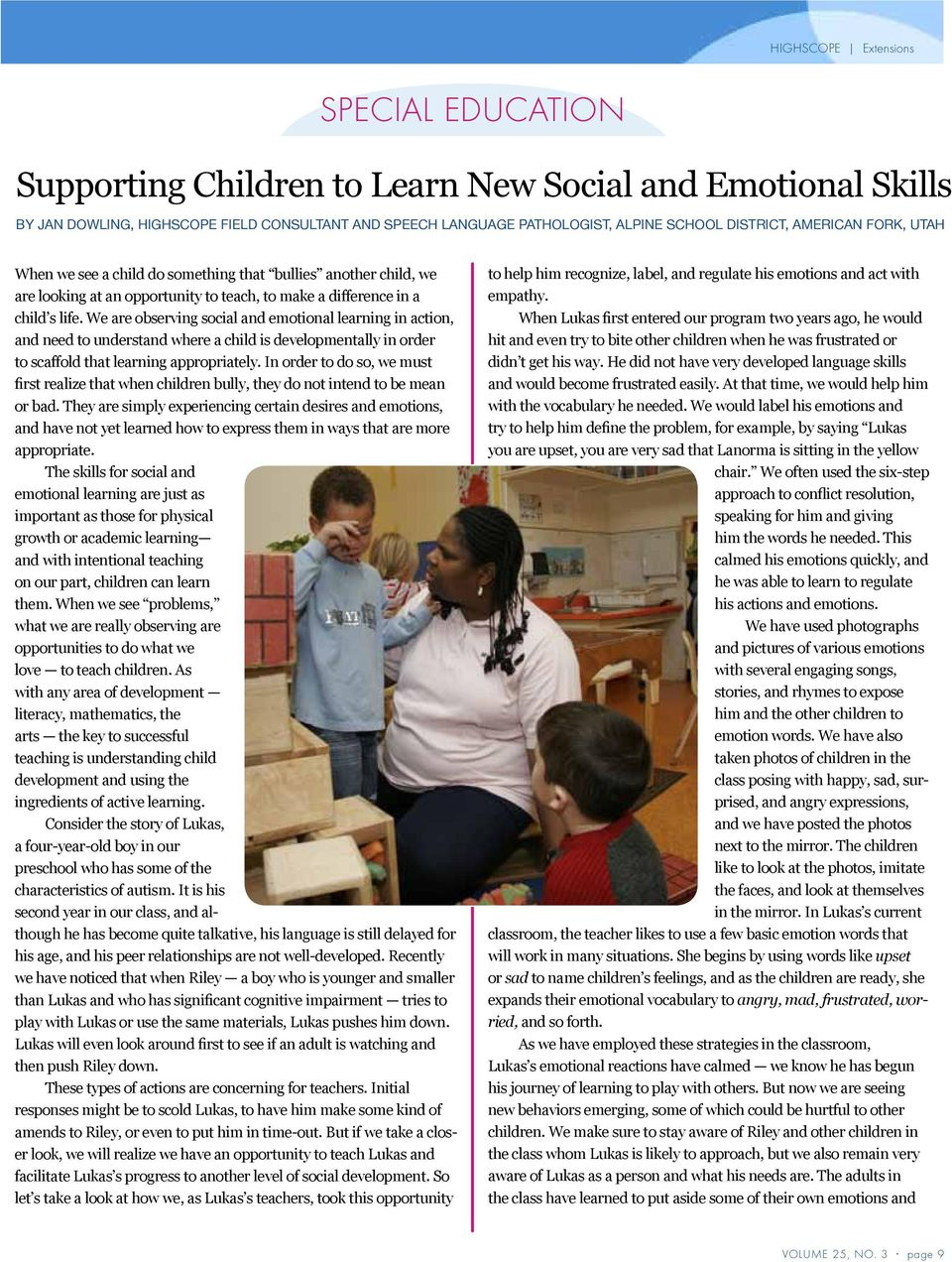 We are observing social and emotional learning in action, and need to understand where a child is developmentally in order to scaffold that learning appropriately.