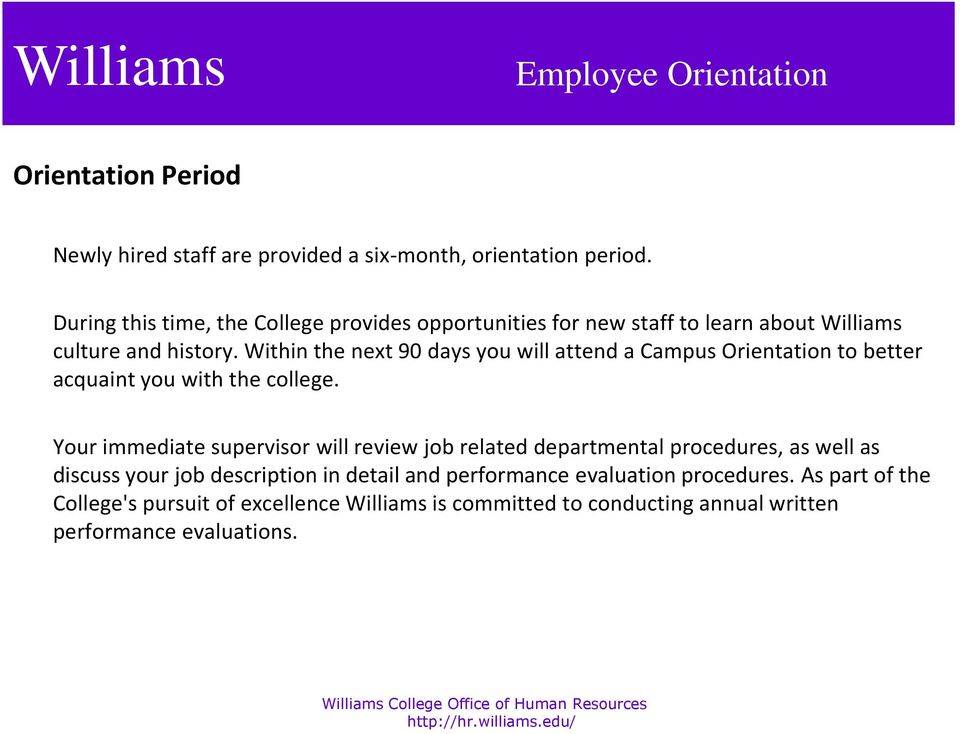 Within the next 90 days you will attend a Campus Orientation to better acquaint you with the college.