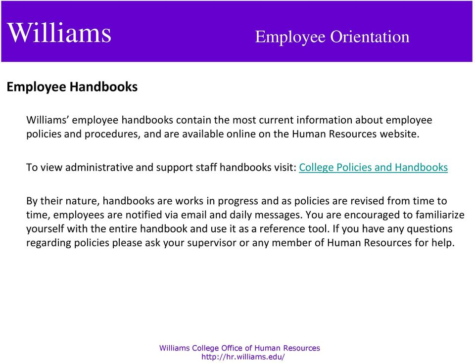 To view administrative and support staff handbooks visit: College Policies and Handbooks By their nature, handbooks are works in progress and as policies are
