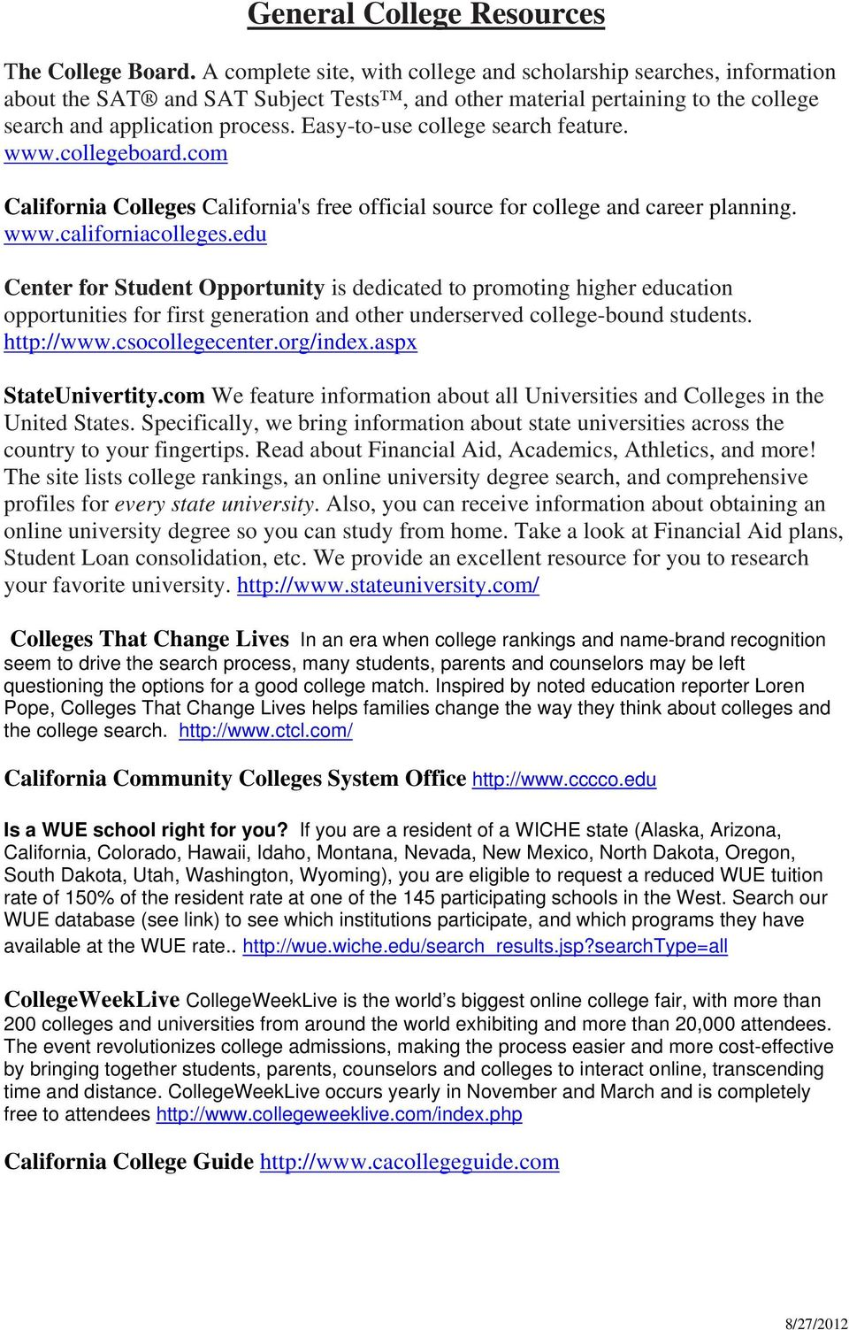 Easy-to-use college search feature. www.collegeboard.com California Colleges California's free official source for college and career planning. www.californiacolleges.