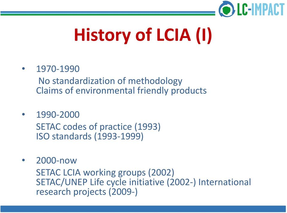 ISO standards (1993-1999) 2000-now SETAC LCIA working groups (2002)