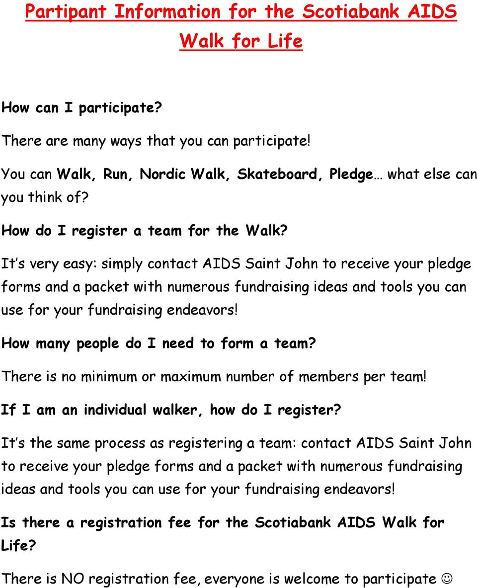 It s very easy: simply contact AIDS Saint John to receive your pledge forms and a packet with numerous fundraising ideas and tools you can use for your fundraising endeavors!