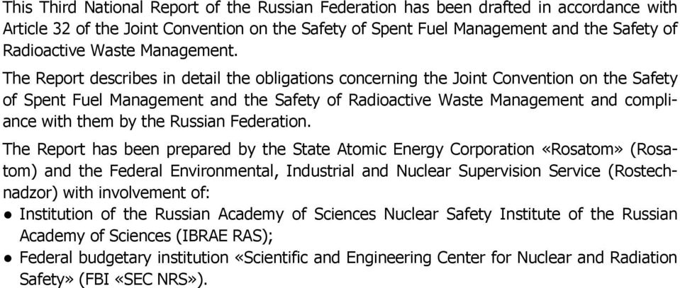 The Report describes in detail the obligations concerning the Joint Convention on the Safety of Spent Fuel Management and the Safety of Radioactive Waste Management and compliance with them by the