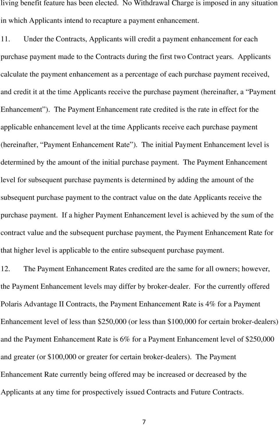 Applicants calculate the payment enhancement as a percentage of each purchase payment received, and credit it at the time Applicants receive the purchase payment (hereinafter, a Payment Enhancement ).