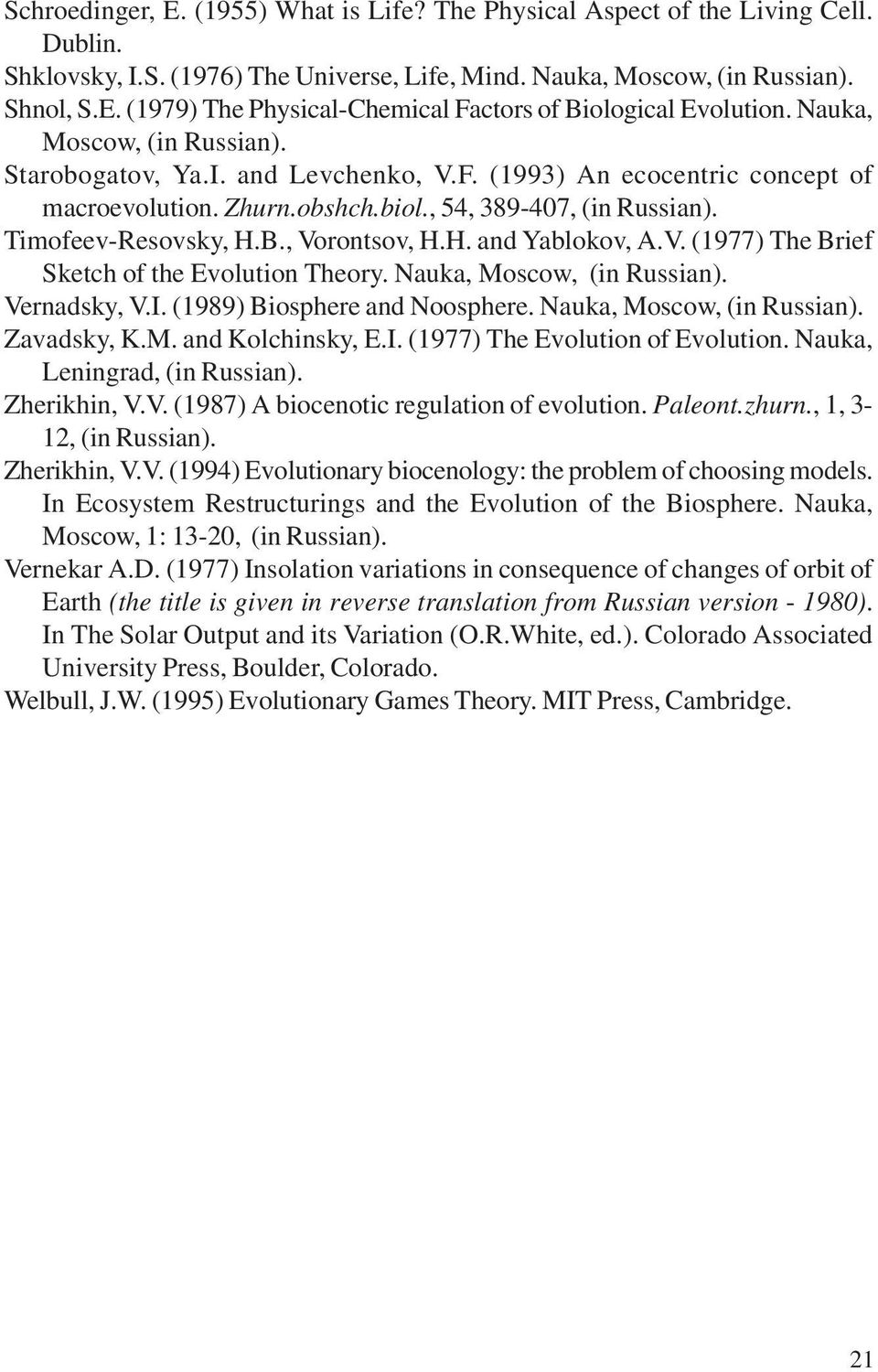, Vorontsov, H.H. and Yablokov, A.V. (1977) The Brief Sketch of the Evolution Theory. Nauka, Moscow, (in Russian). Vernadsky, V.I. (1989) Biosphere and Noosphere. Nauka, Moscow, (in Russian). Zavadsky, K.