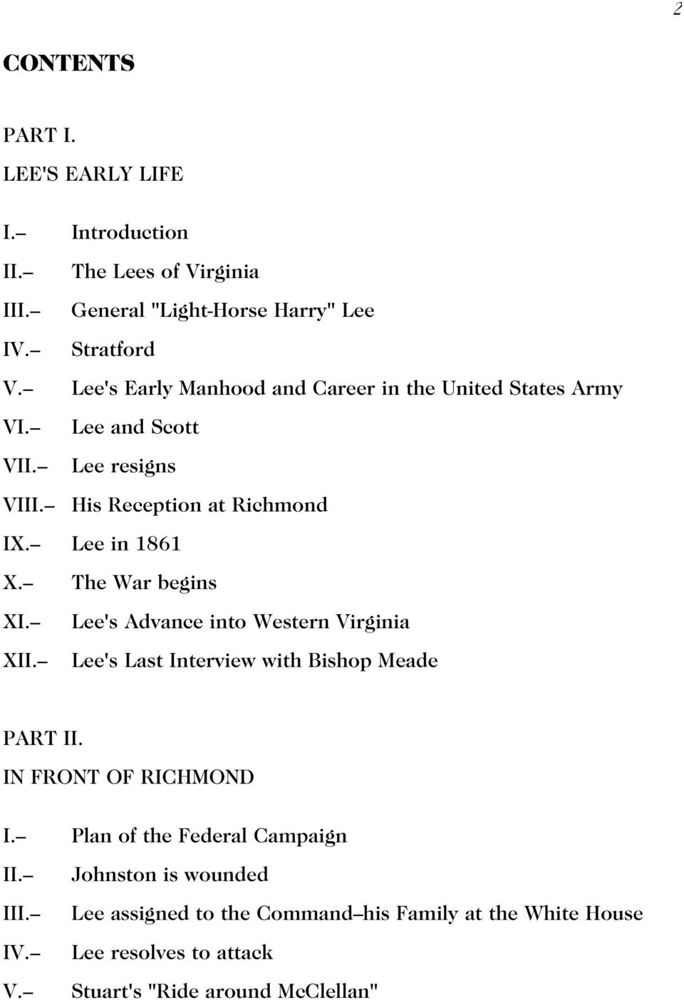 -- The War begins XI.-- Lee's Advance into Western Virginia XII.-- Lee's Last Interview with Bishop Meade PART II. IN FRONT OF RICHMOND I.-- II.-- III.