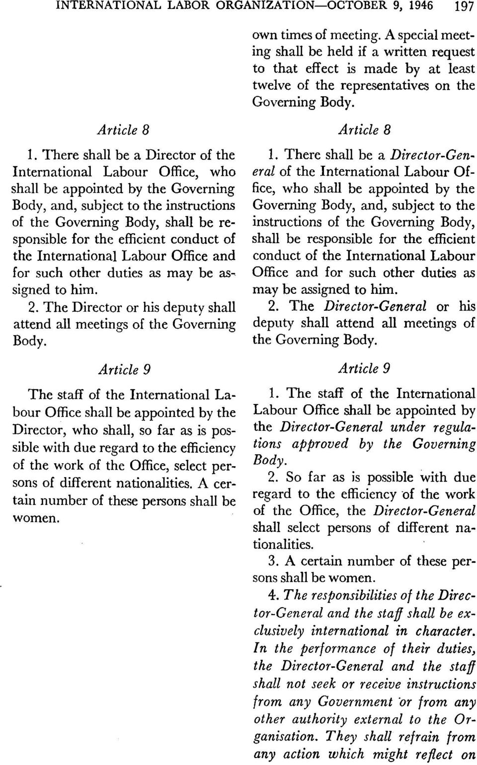 There shall be a Director of the International Labour Office, who shall be appointed by the Governing Body, and, subject to the instructions of the Governing Body, shall be responsible for the