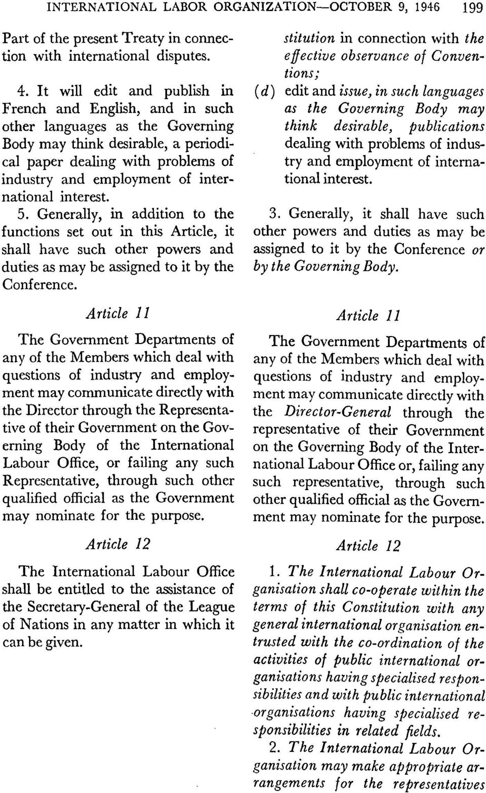 international interest. 5. Generally, in addition to the functions set out in this Article, it shall have such other powers and duties as may be assigned to it by the Conference.