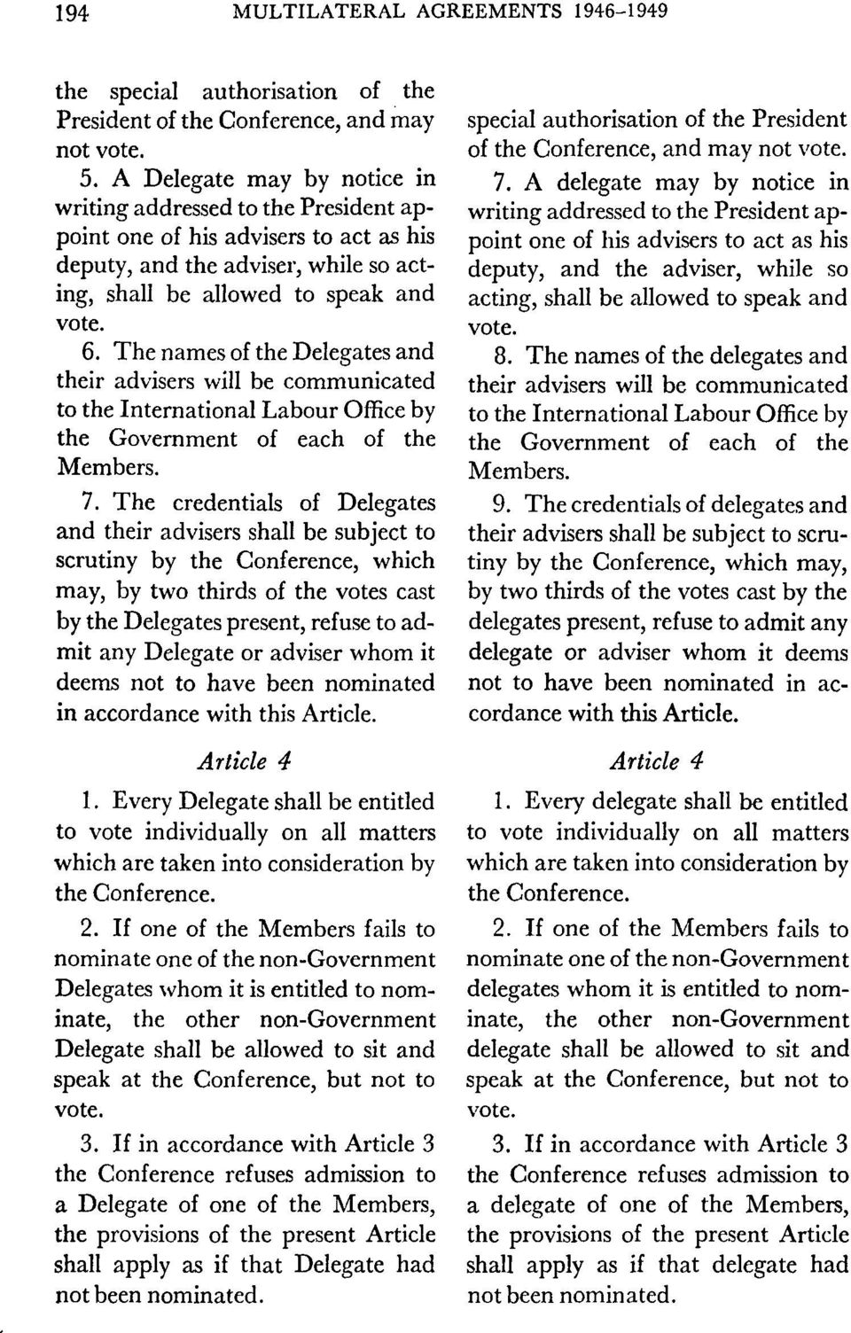 The names of the Delegates and their advisers will be communicated to the International Labour Office by the Government of each of the Members. 7.