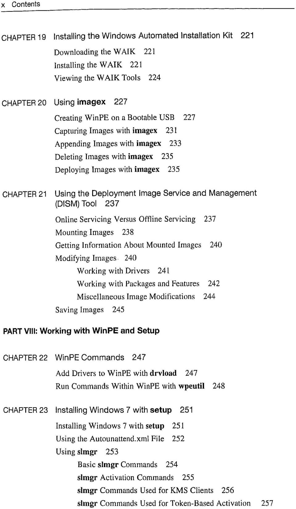 Management (DISM)Tool 237 Online Servicing Versus Offline Servicing 237 Mounting Images 238 Getting Information About Mounted Images 240 Modifying Images 240 Working with Drivers 241 Working with