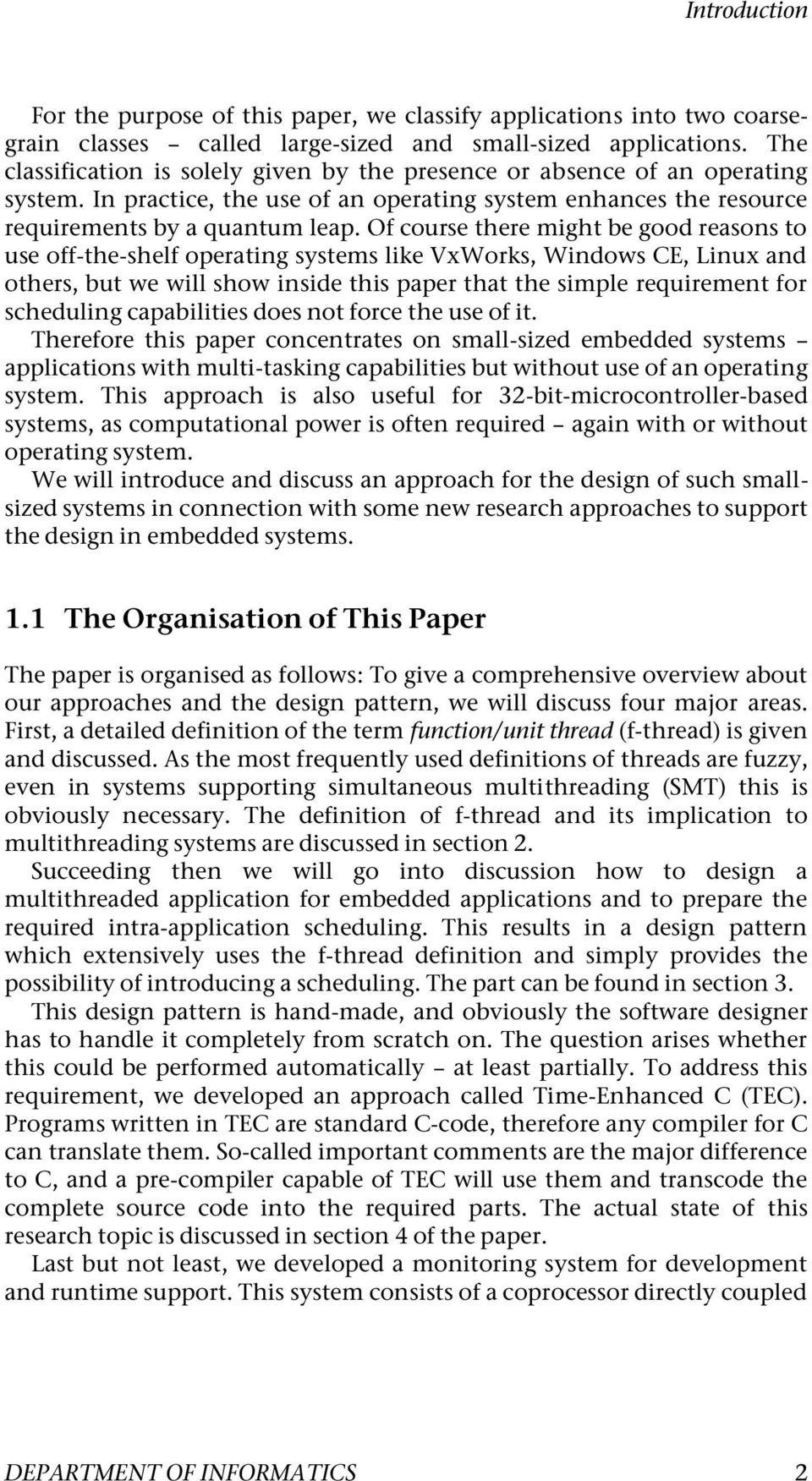 Of course there might be good reasons to use off-the-shelf operating systems like VxWorks, Windows CE, Linux and others, but we will show inside this paper that the simple requirement for scheduling