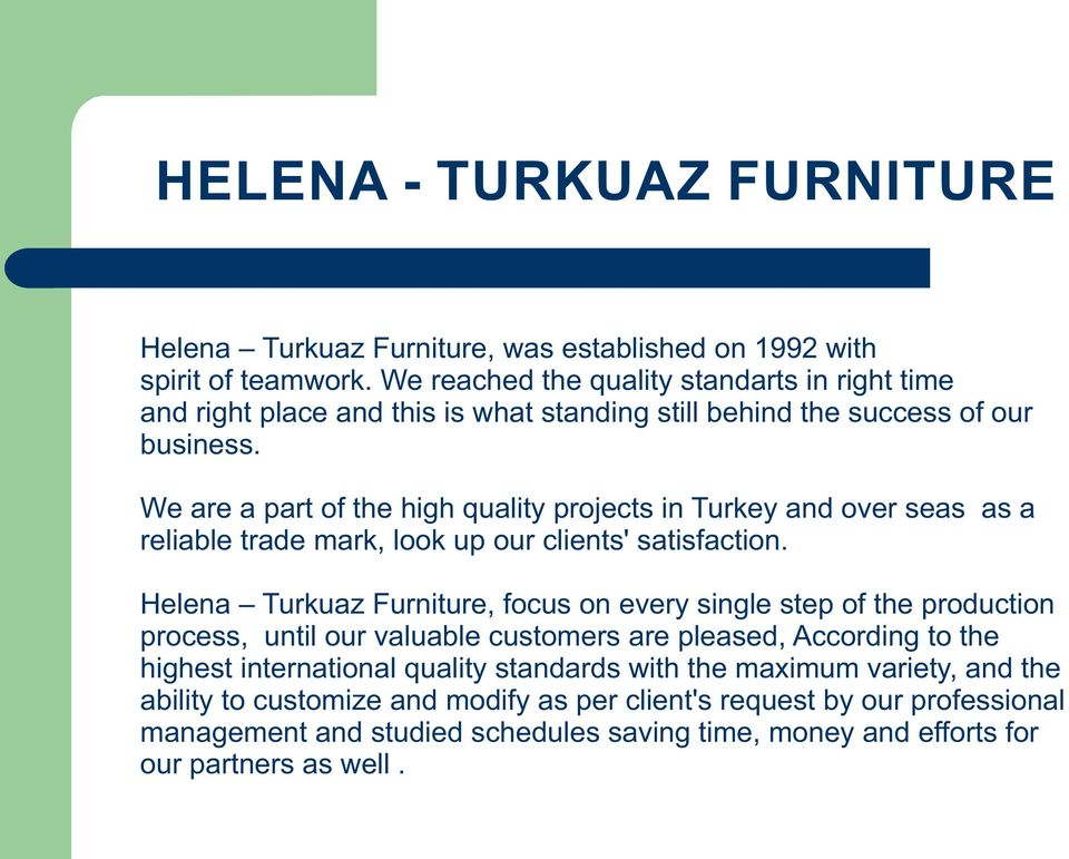 We are a part of the h gh qual ty projects n Turkey and over seas as a rel able trade mark, look up our cl ents' sat sfact on.