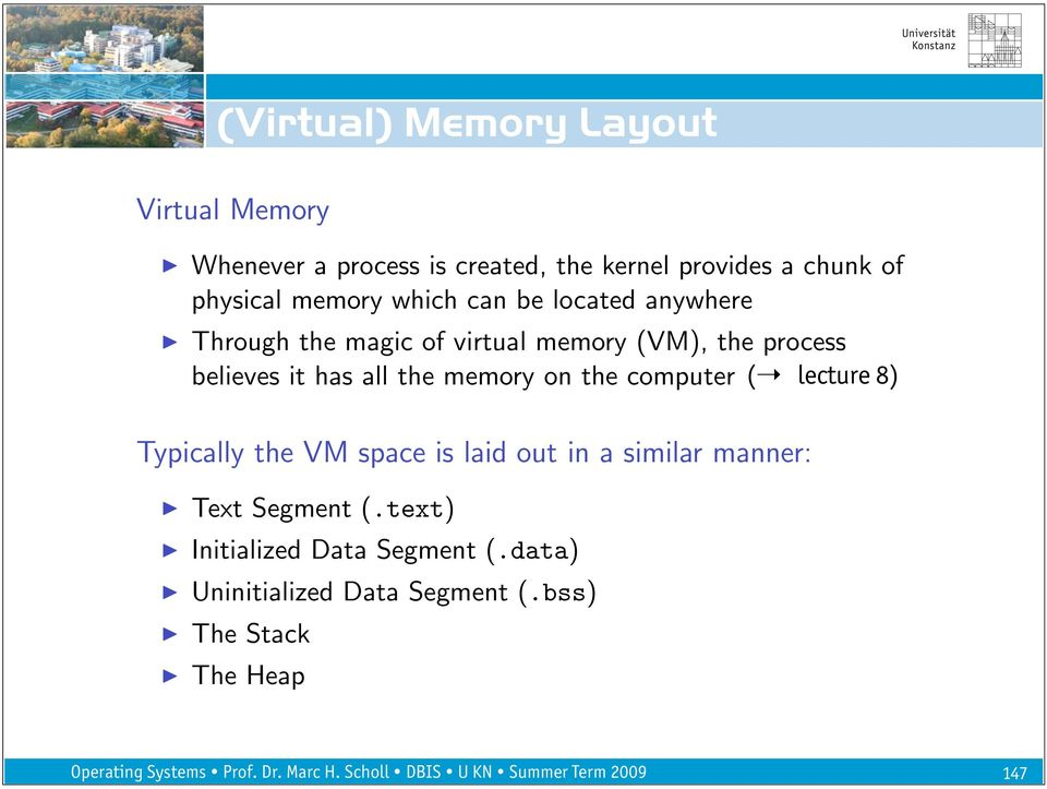 process believes it has all the memory on the computer ( lecture 8) Typically the VM space is laid out in a
