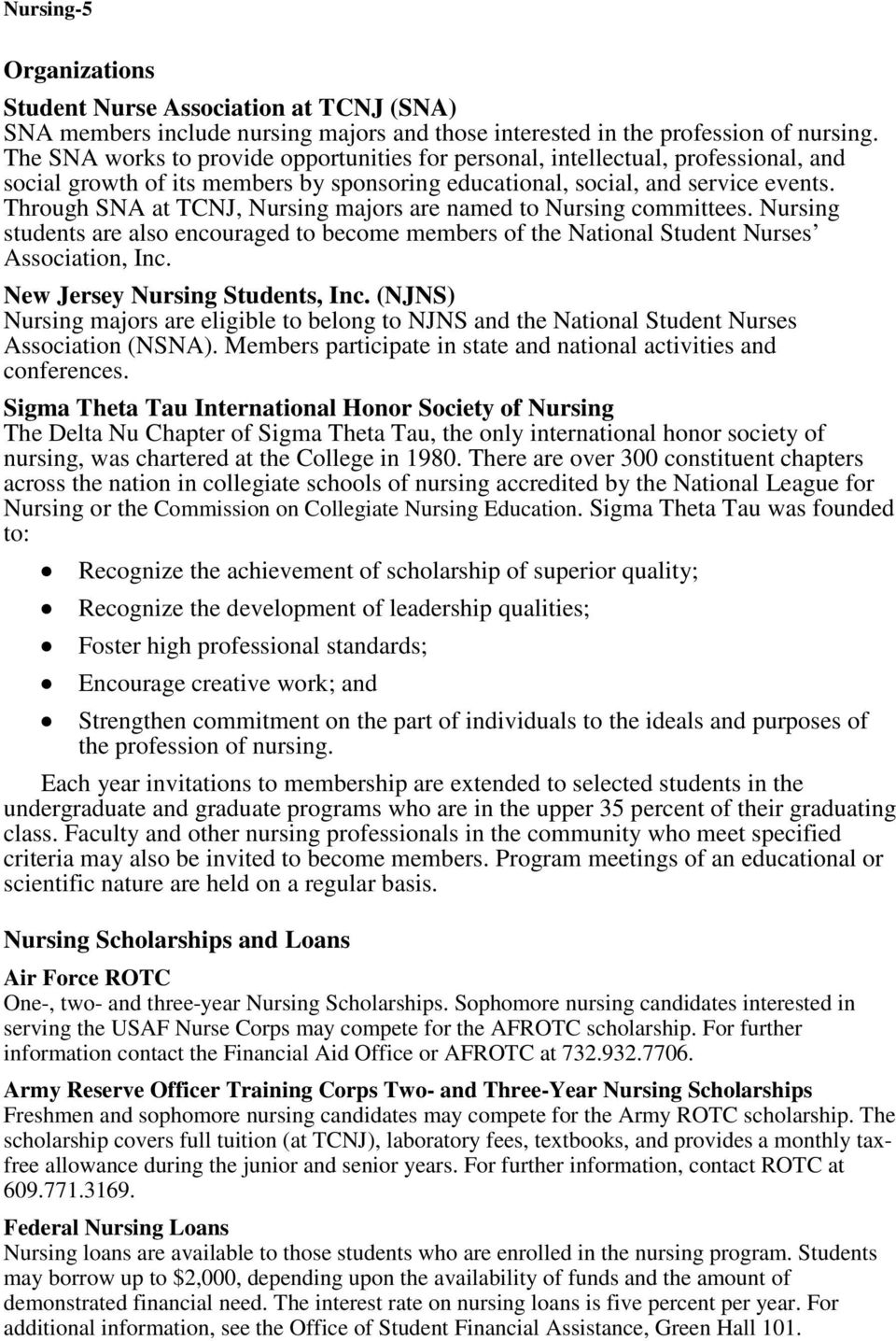 Through SNA at TCNJ, Nursing majors are named to Nursing committees. Nursing students are also encouraged to become members of the National Student Nurses Association, Inc.