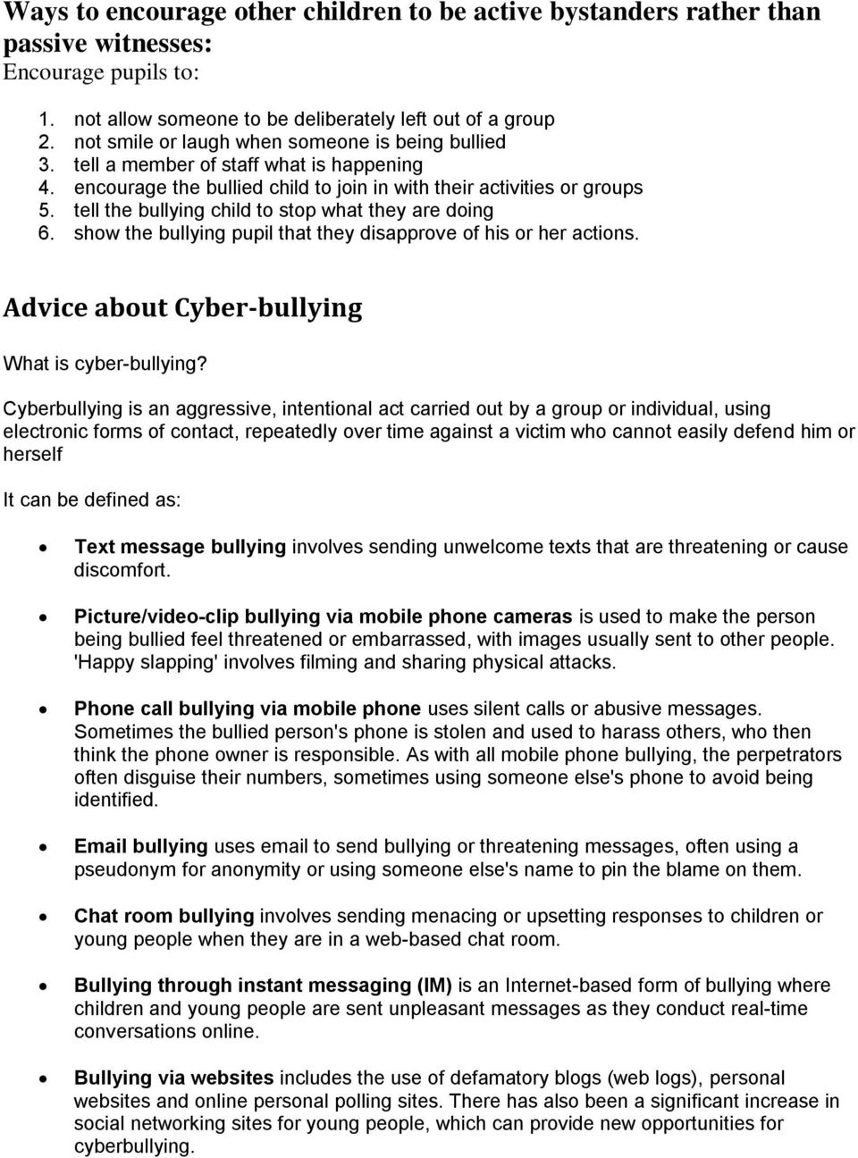 tell the bullying child to stop what they are doing 6. show the bullying pupil that they disapprove of his or her actions. Advice about Cyber-bullying What is cyber-bullying?