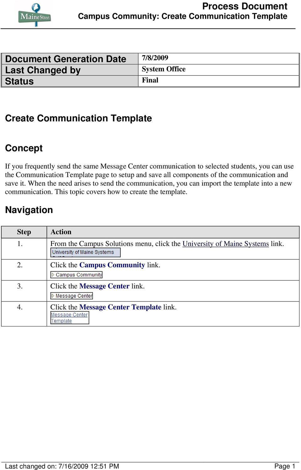 When the need arises to send the communication, you can import the template into a new communication. This topic covers how to create the template. Navigation 1.