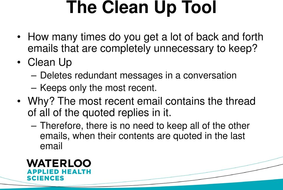 Clean Up Deletes redundant messages in a conversation Keeps only the most recent. Why?