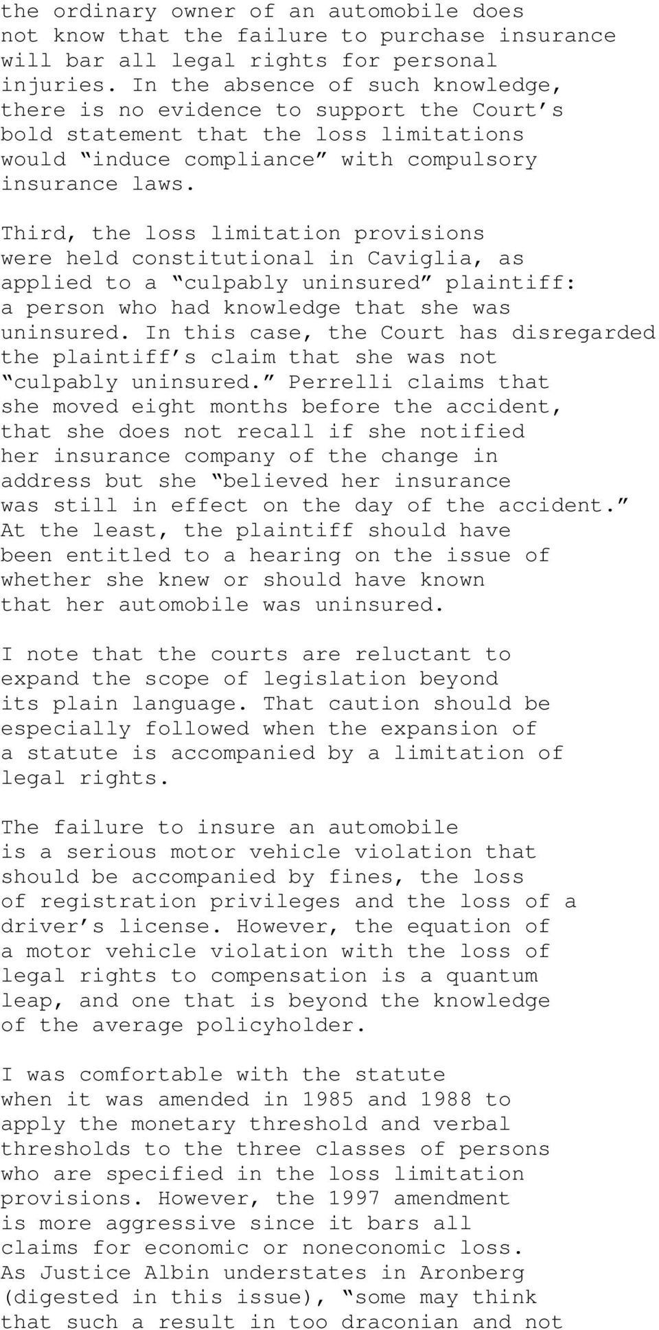 Third, the loss limitation provisions were held constitutional in Caviglia, as applied to a culpably uninsured plaintiff: a person who had knowledge that she was uninsured.