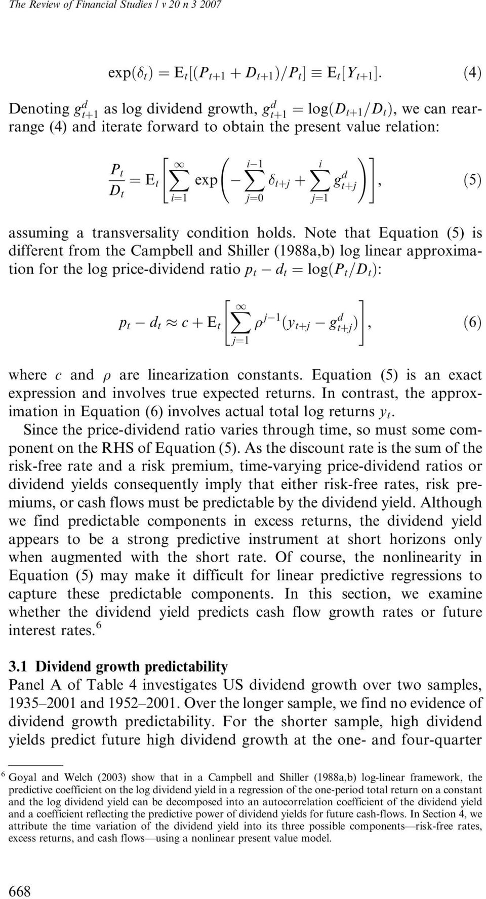 "Note that Equation (5) is different from the Campbell and Shiller (1988a,b) log linear approximation for the log price-dividend ratio p t d t ¼ logðp t =D t Þ: j¼0 "" # X 1 p t d t c þ E t j 1 ðy tþj"