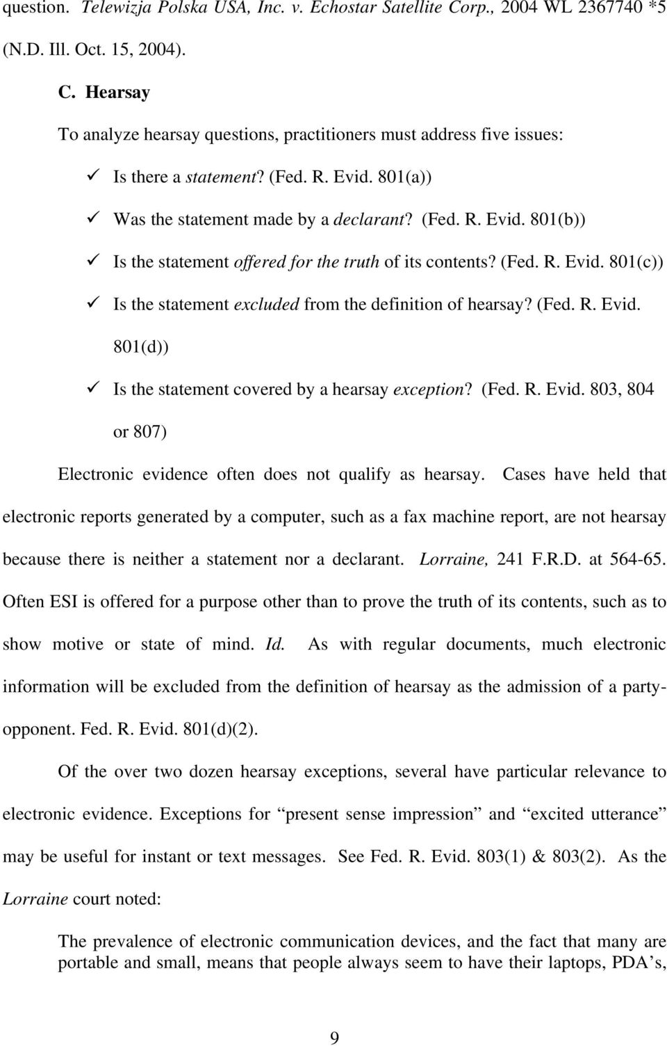 (Fed. R. Evid. 801(d)) Is the statement covered by a hearsay exception? (Fed. R. Evid. 803, 804 or 807) Electronic evidence often does not qualify as hearsay.