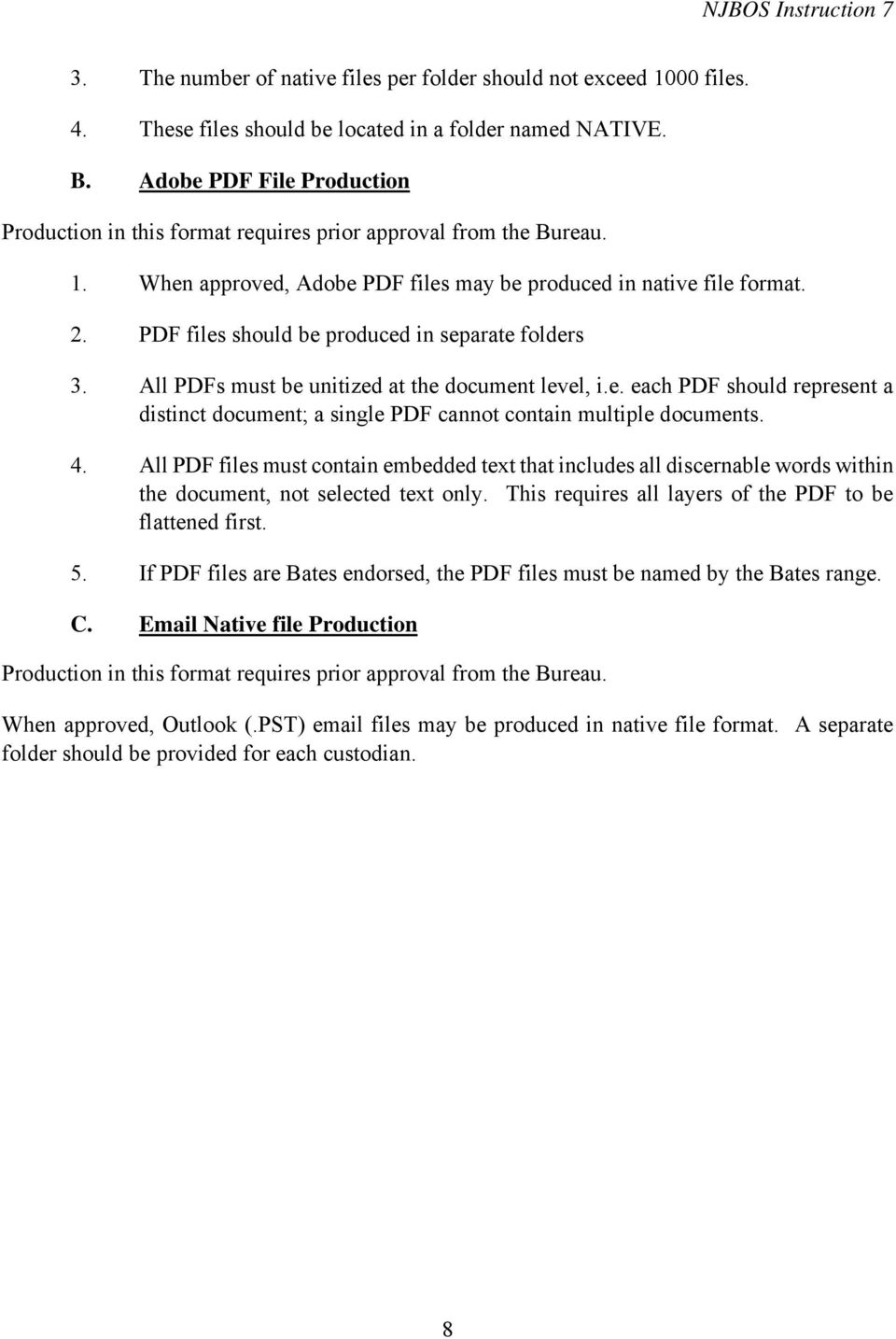 PDF files should be produced in separate folders 3. All PDFs must be unitized at the document level, i.e. each PDF should represent a distinct document; a single PDF cannot contain multiple documents.