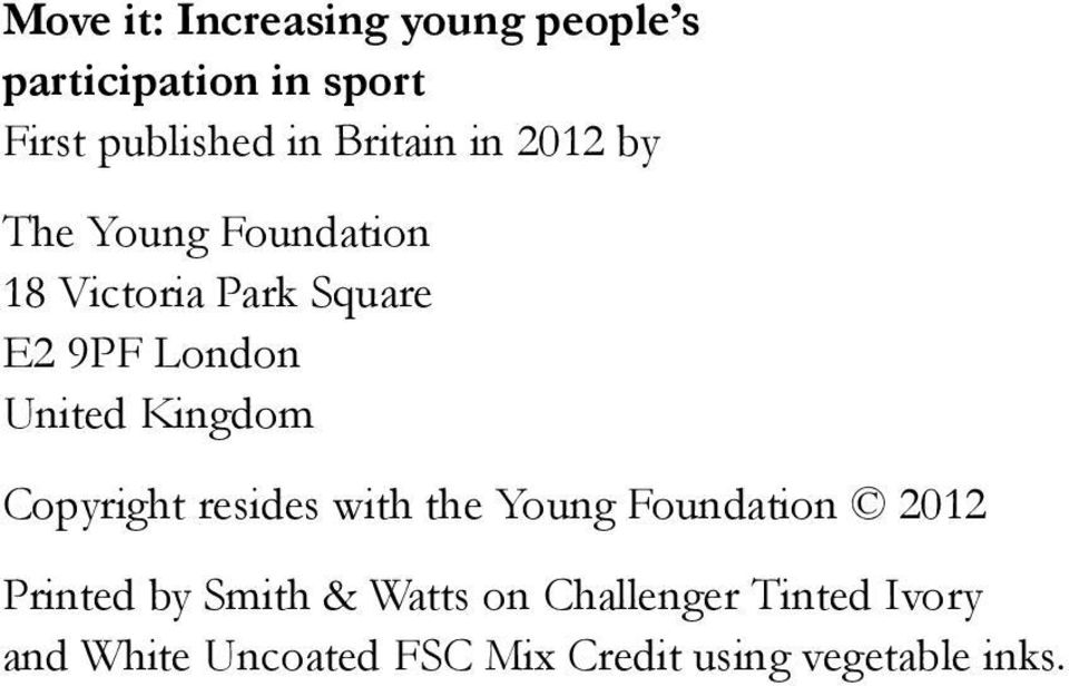 United Kingdom Copyright resides with the Young Foundation 2012 Printed by Smith