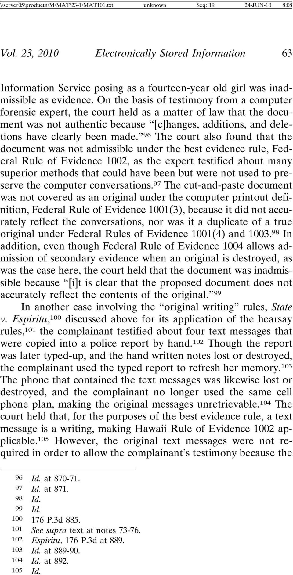On the basis of testimony from a computer forensic expert, the court held as a matter of law that the document was not authentic because [c]hanges, additions, and deletions have clearly been made.
