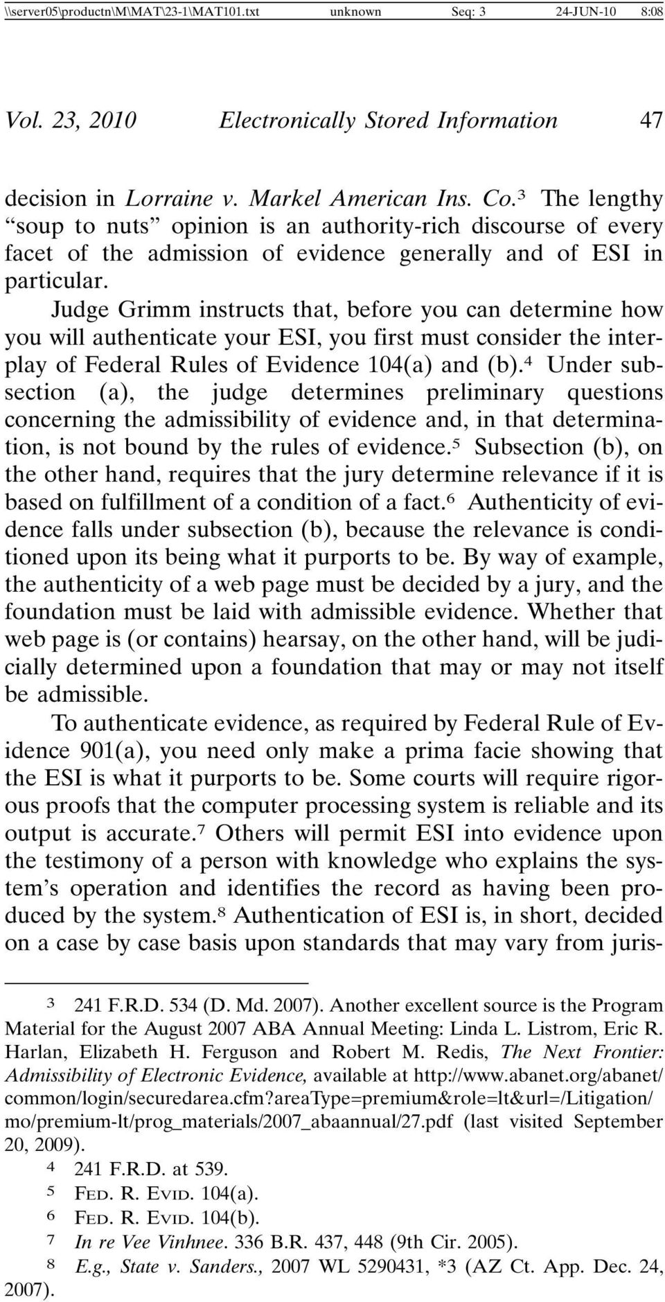 Judge Grimm instructs that, before you can determine how you will authenticate your ESI, you first must consider the interplay of Federal Rules of Evidence 104(a) and (b).