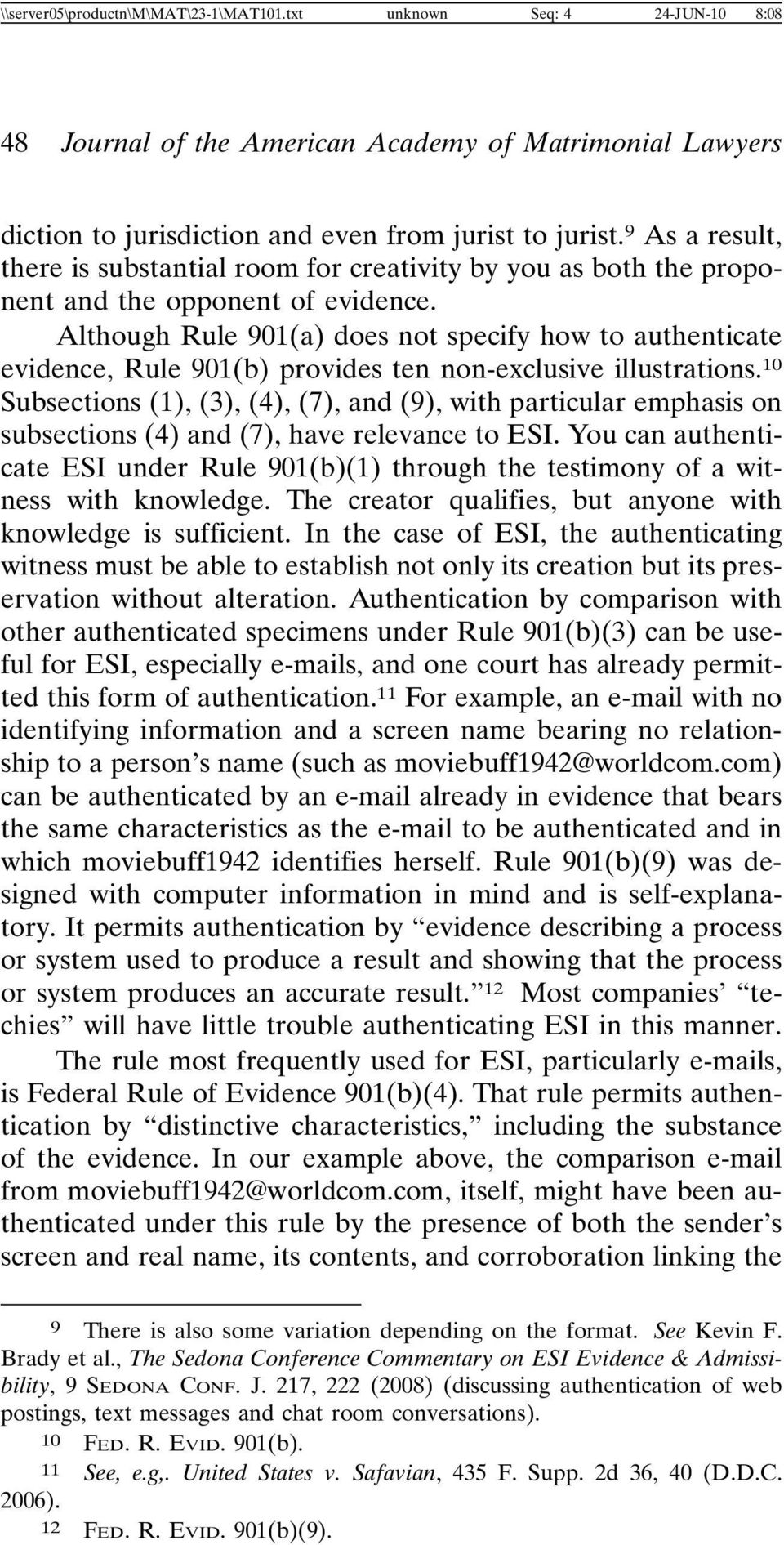 Although Rule 901(a) does not specify how to authenticate evidence, Rule 901(b) provides ten non-exclusive illustrations.