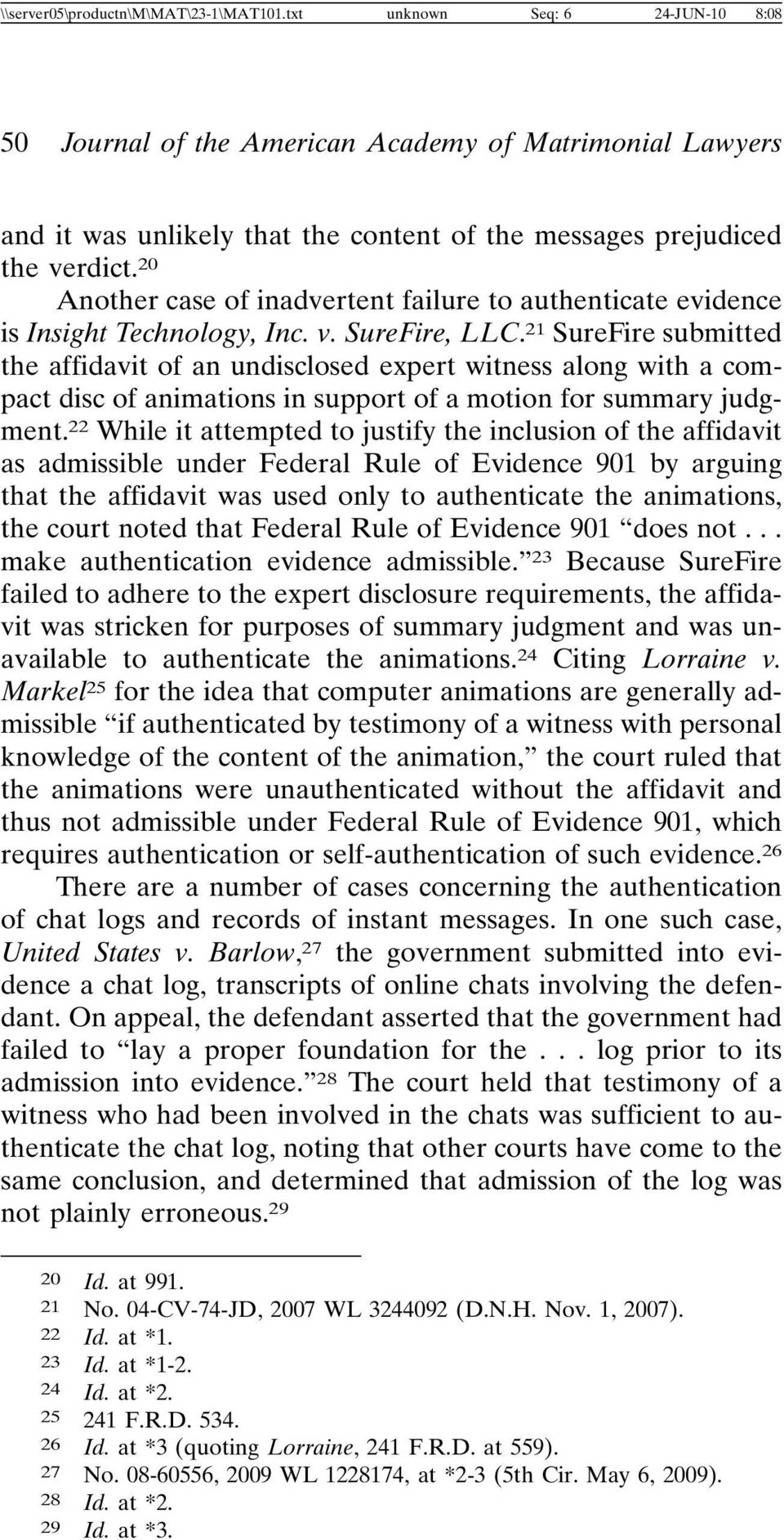 20 Another case of inadvertent failure to authenticate evidence is Insight Technology, Inc. v. SureFire, LLC.