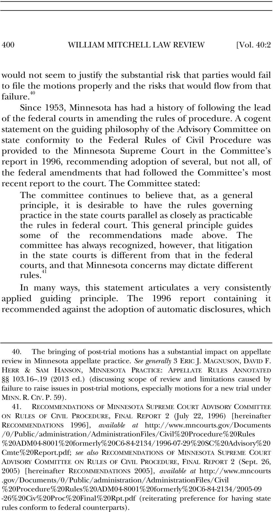 A cogent statement on the guiding philosophy of the Advisory Committee on state conformity to the Federal Rules of Civil Procedure was provided to the Minnesota Supreme Court in the Committee s