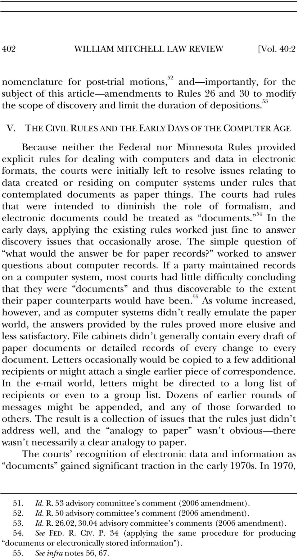 53 V. THE CIVIL RULES AND THE EARLY DAYS OF THE COMPUTER AGE Because neither the Federal nor Minnesota Rules provided explicit rules for dealing with computers and data in electronic formats, the