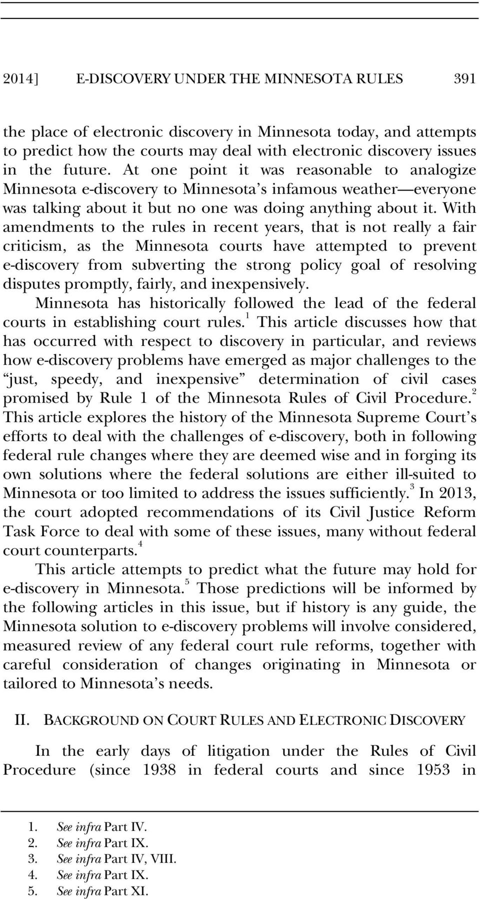 With amendments to the rules in recent years, that is not really a fair criticism, as the Minnesota courts have attempted to prevent e-discovery from subverting the strong policy goal of resolving