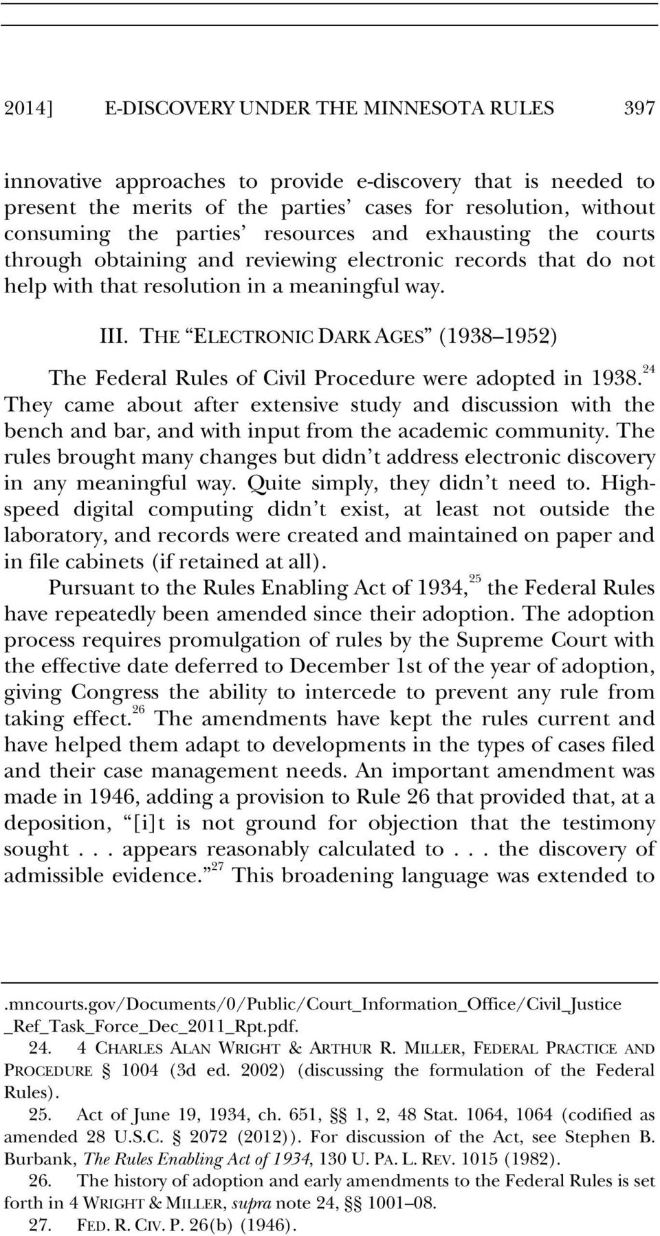 THE ELECTRONIC DARK AGES (1938 1952) The Federal Rules of Civil Procedure were adopted in 1938.