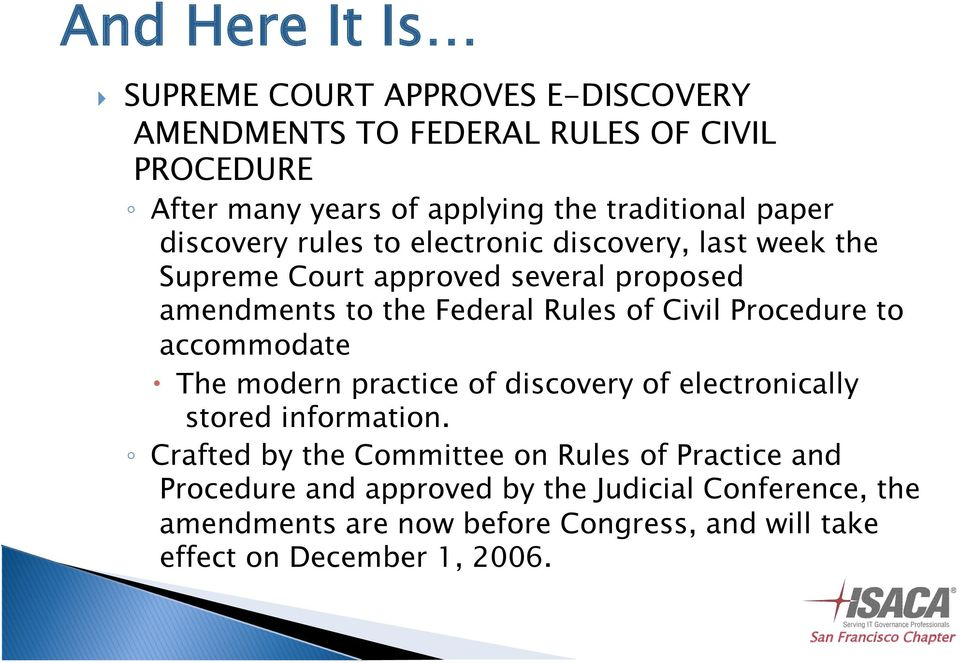 Rules of Civil Procedure to accommodate The modern practice of discovery of electronically stored information.