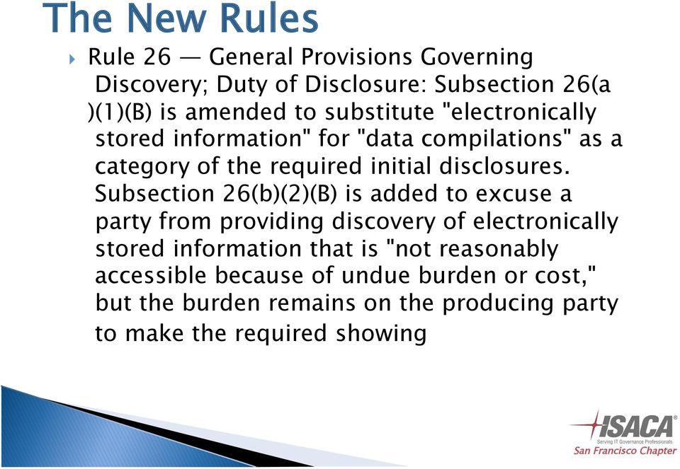 "Subsection 26(b)(2)(B) is added to excuse a party from providing discovery of electronically stored information that is ""not"