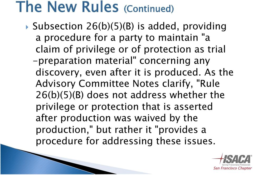 "As the Advisory Committee Notes clarify, ""Rule 26(b)(5)(B) does not address whether the privilege or protection that"