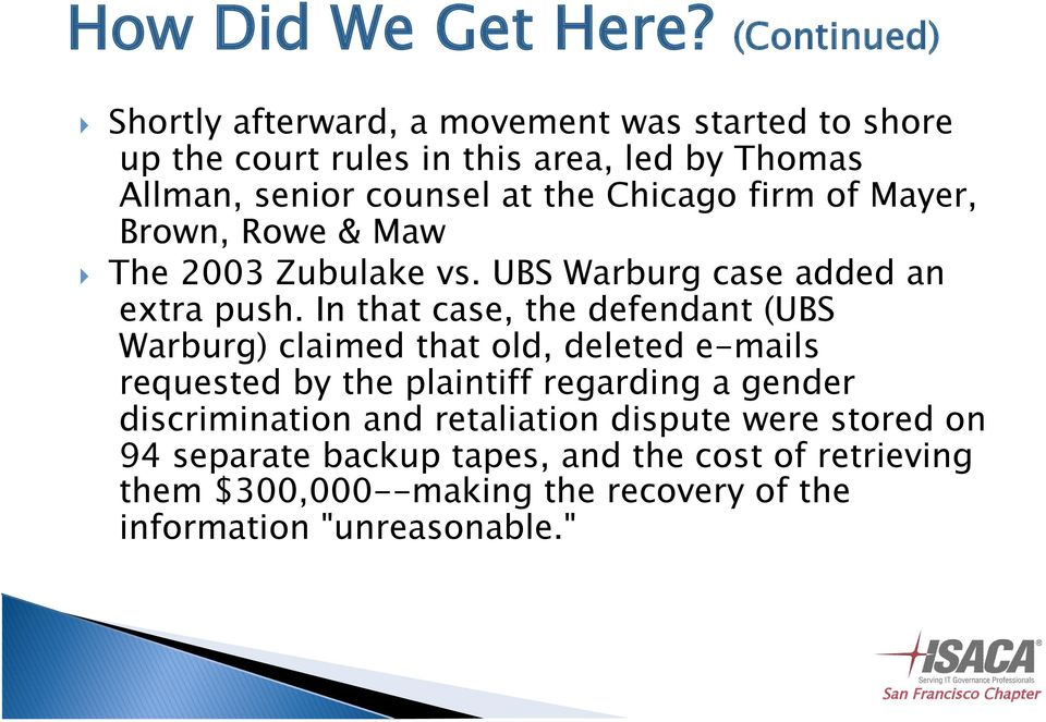 Chicago firm of Mayer, Brown, Rowe & Maw The 2003 Zubulake vs. UBS Warburg case added an extra push.