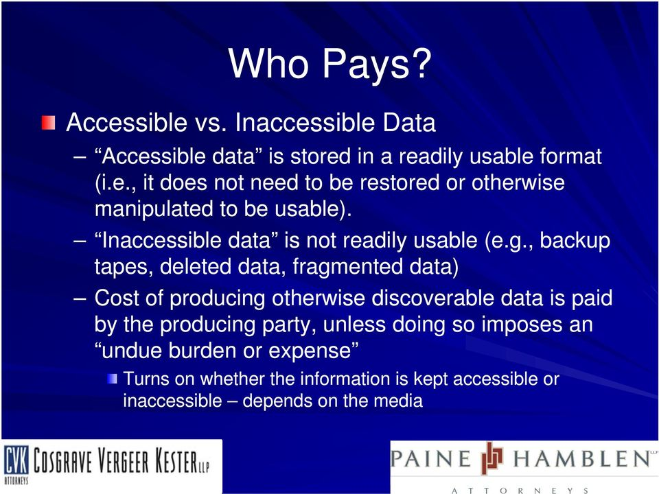 , backup tapes, deleted data, fragmented data) Cost of producing otherwise discoverable data is paid by the producing