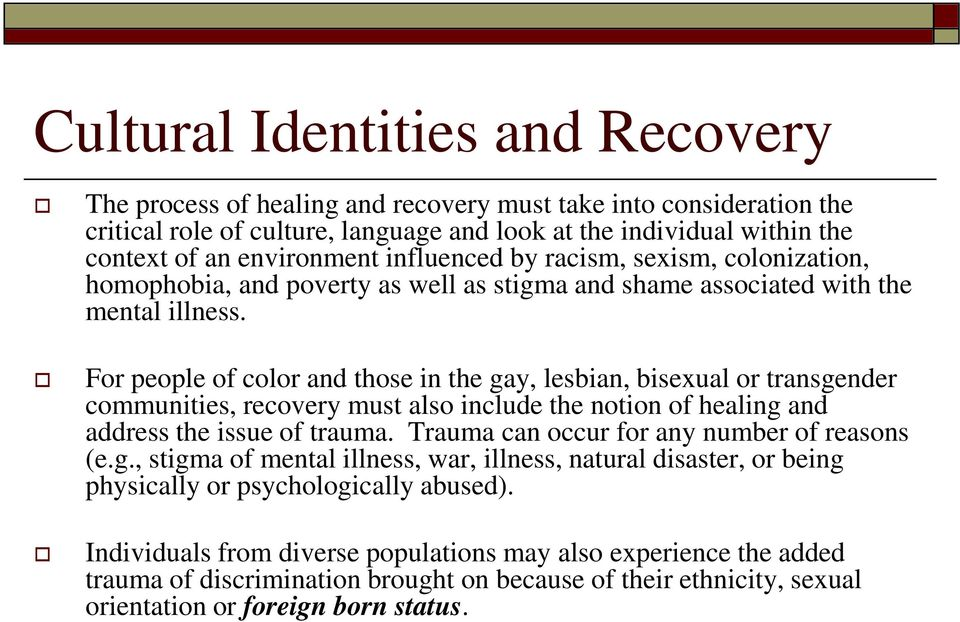 For people of color and those in the gay, lesbian, bisexual or transgender communities, recovery must also include the notion of healing and address the issue of trauma.