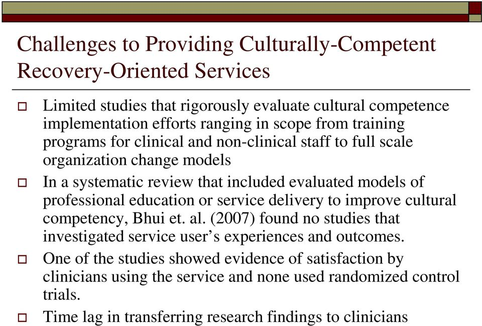 professional education or service delivery to improve cultural competency, Bhui et. al. (2007) found no studies that investigated service user s experiences and outcomes.