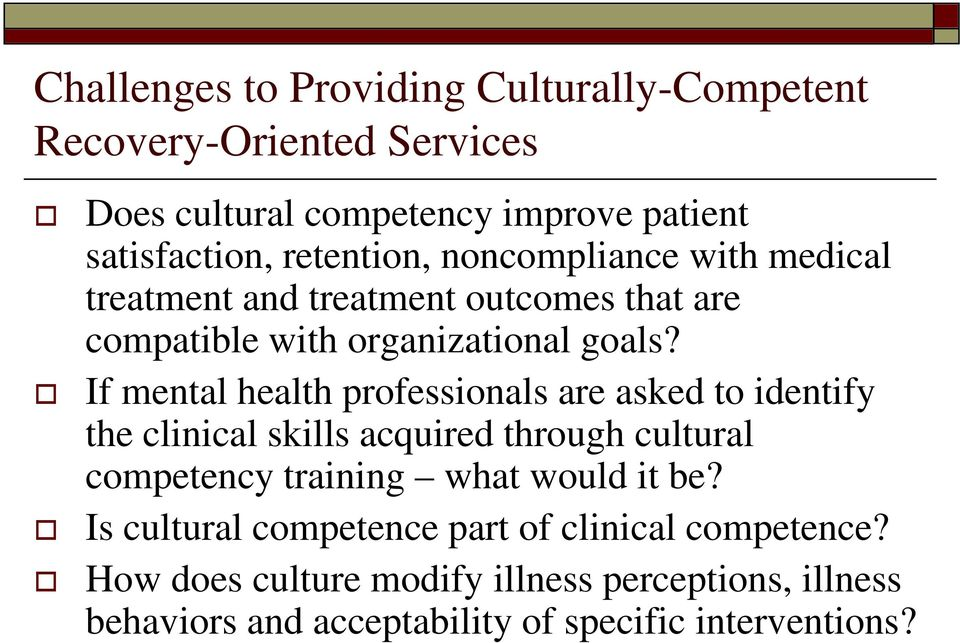 If mental health professionals are asked to identify the clinical skills acquired through cultural competency training what would it be?