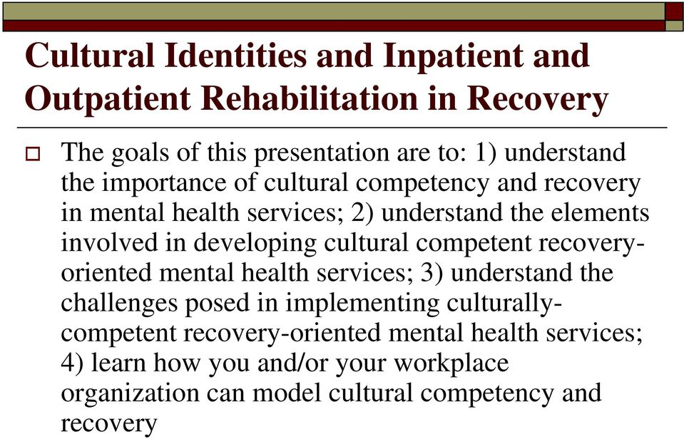 cultural competent recoveryoriented mental health services; 3) understand the challenges posed in implementing culturallycompetent