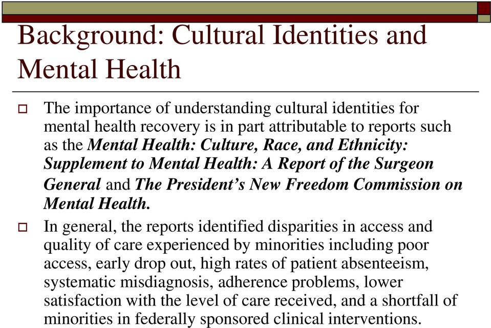 In general, the reports identified disparities in access and quality of care experienced by minorities including poor access, early drop out, high rates of patient