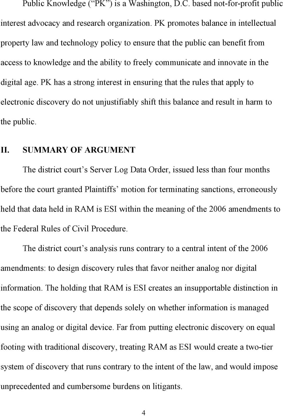 age. PK has a strong interest in ensuring that the rules that apply to electronic discovery do not unjustifiably shift this balance and result in harm to the public. II.