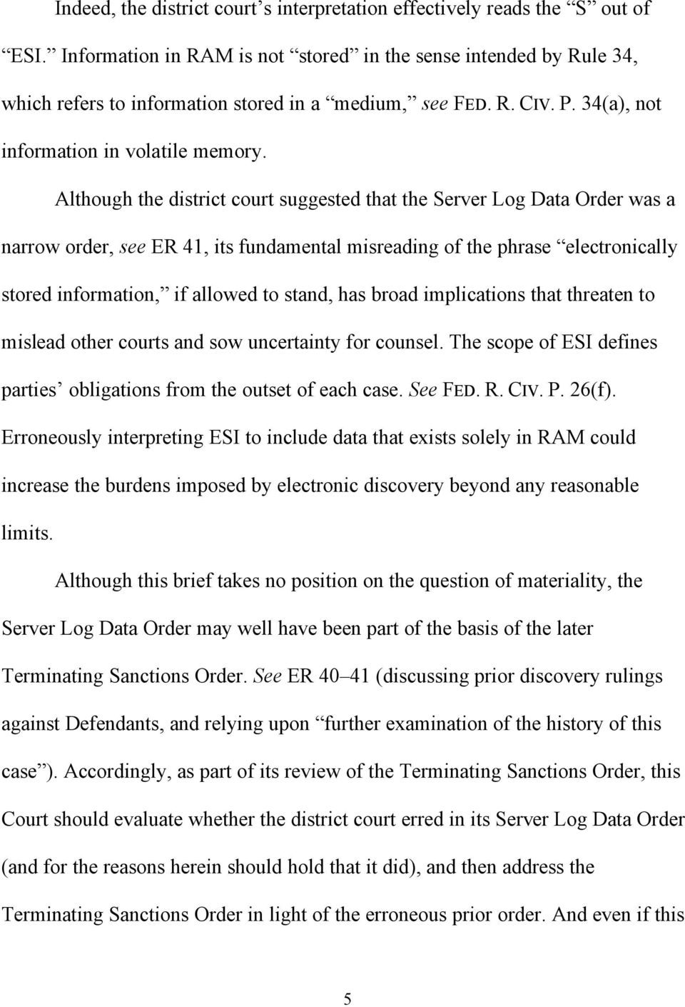 Although the district court suggested that the Server Log Data Order was a narrow order, see ER 41, its fundamental misreading of the phrase electronically stored information, if allowed to stand,